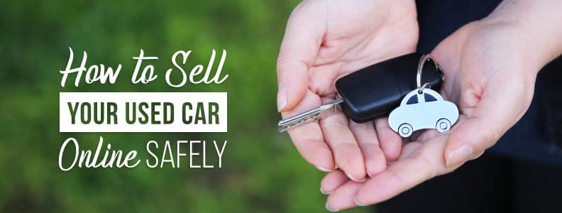 Sell Your Used Car Online Quickly & Safely With Our Guide